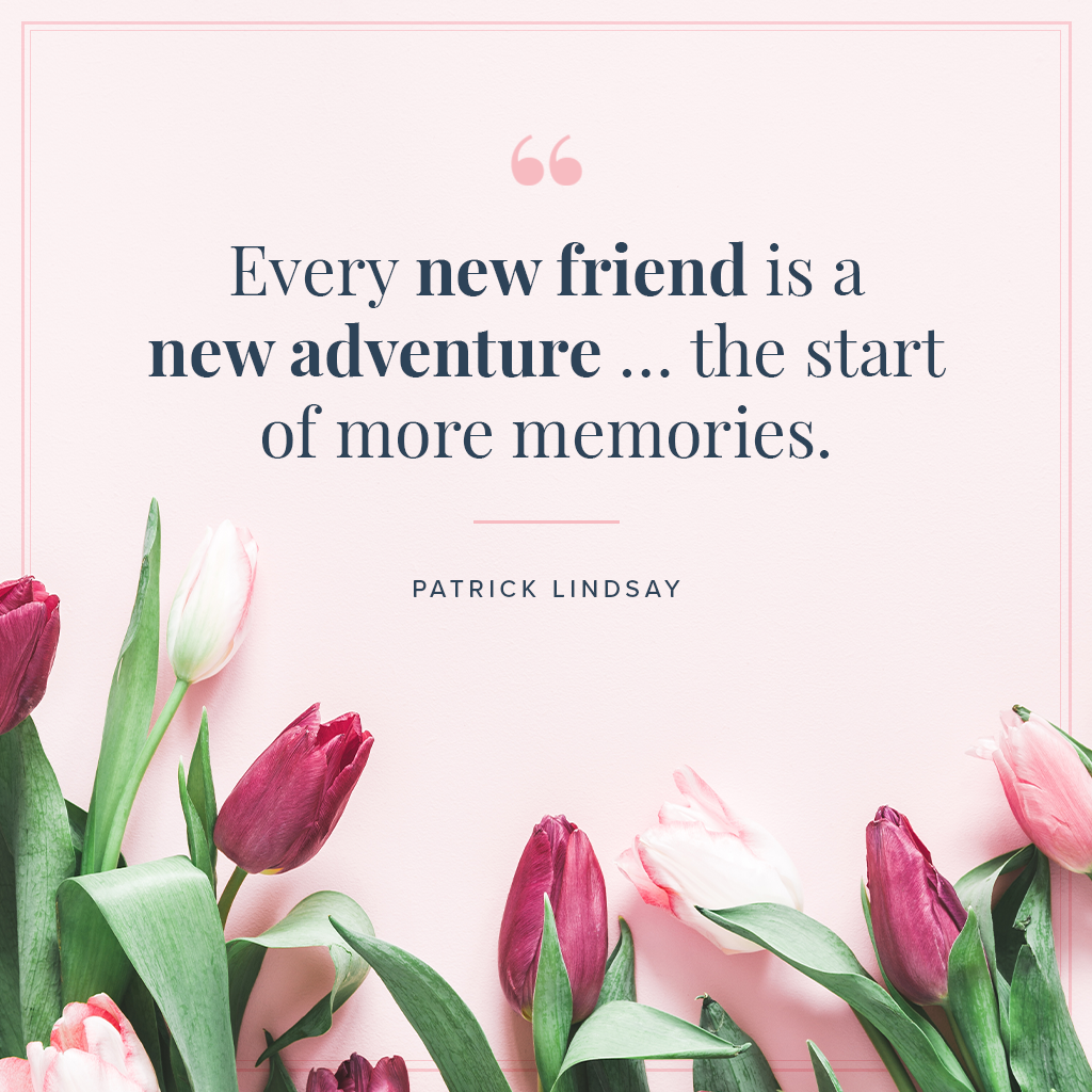 Every new friend is a new adventure... the start of more memories quote by Patrick Lindsay on pink background with tulips