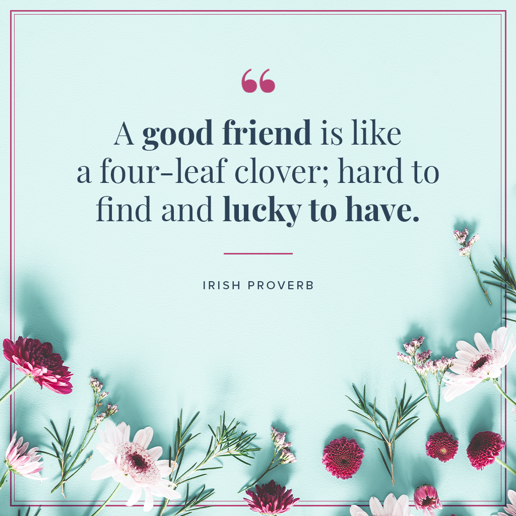 A good friend is like a four-leaf clover; hard to find and lucky to have irish proverb on blue background with flowers
