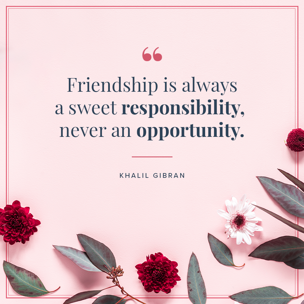 Friendship is always a sweet responsibility, never an opportunity quote by Khalil Gibran on pink background with flowers